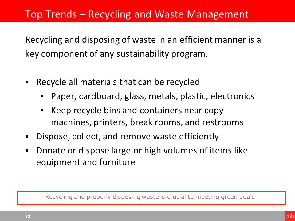 13 Top Trends – Recycling and Waste Management Recycling and disposing of waste in an efficient manner is a key component of any sustainability program.