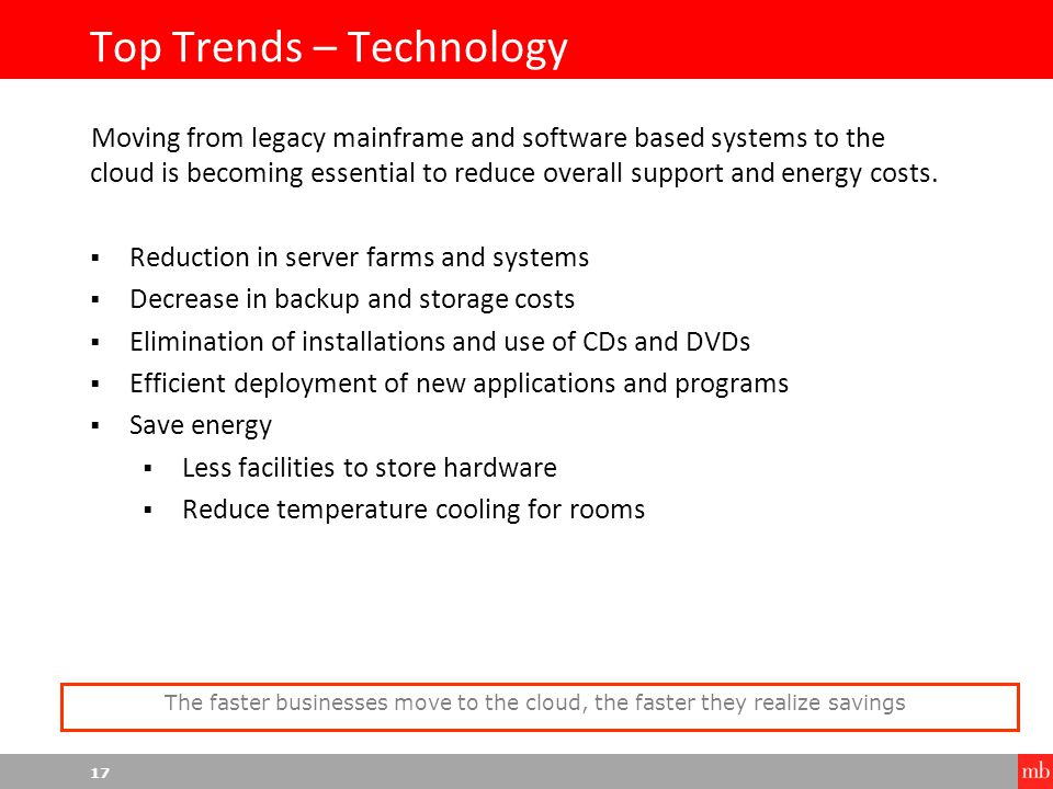 17 Top Trends – Technology Moving from legacy mainframe and software based systems to the cloud is becoming essential to reduce overall support and energy costs.
