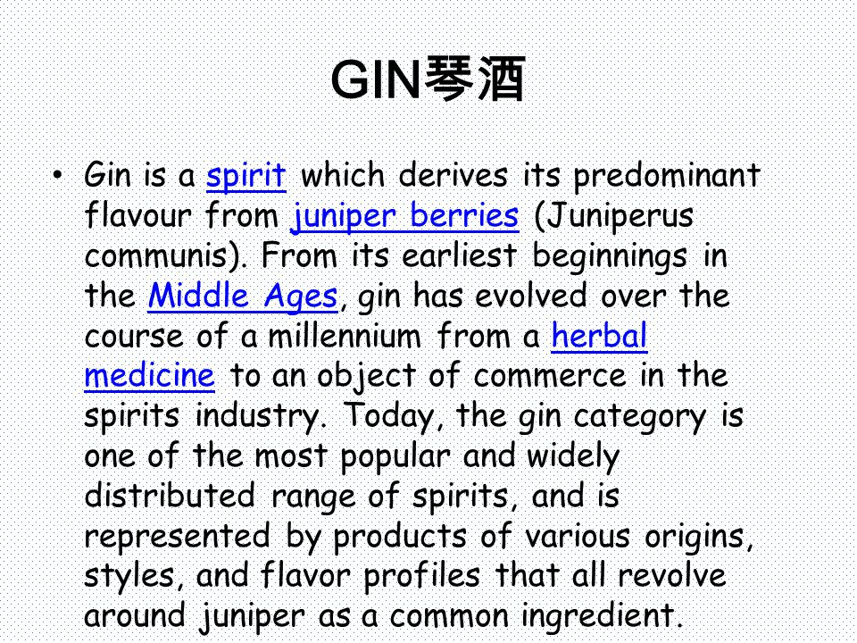 GIN 琴酒 Gin is a spirit which derives its predominant flavour from juniper berries (Juniperus communis).
