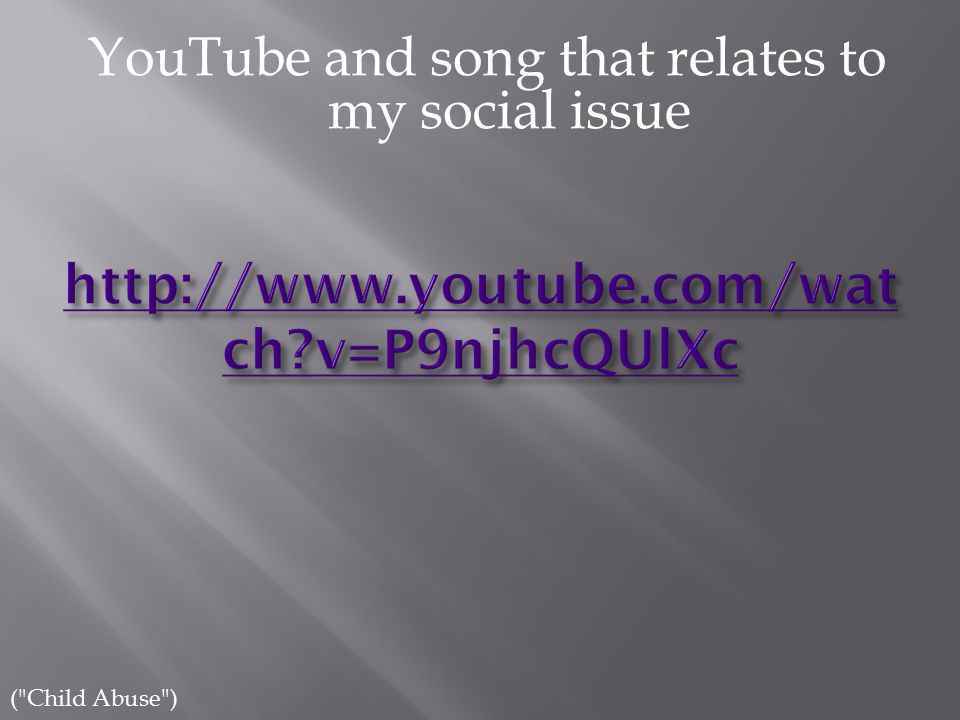 YouTube and song that relates to my social issue ( Child Abuse )