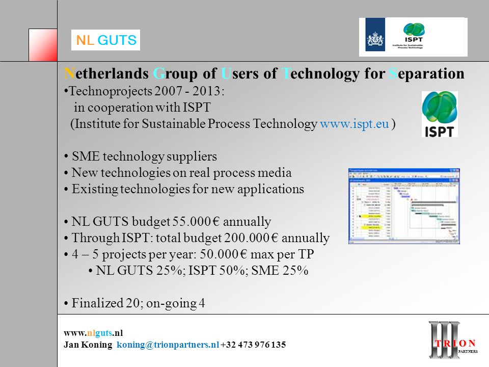 T R I O N PARTNERS PARTNERS Netherlands Group of Users of Technology for Separation Technoprojects 2007 - 2013: in cooperation with ISPT (Institute fo