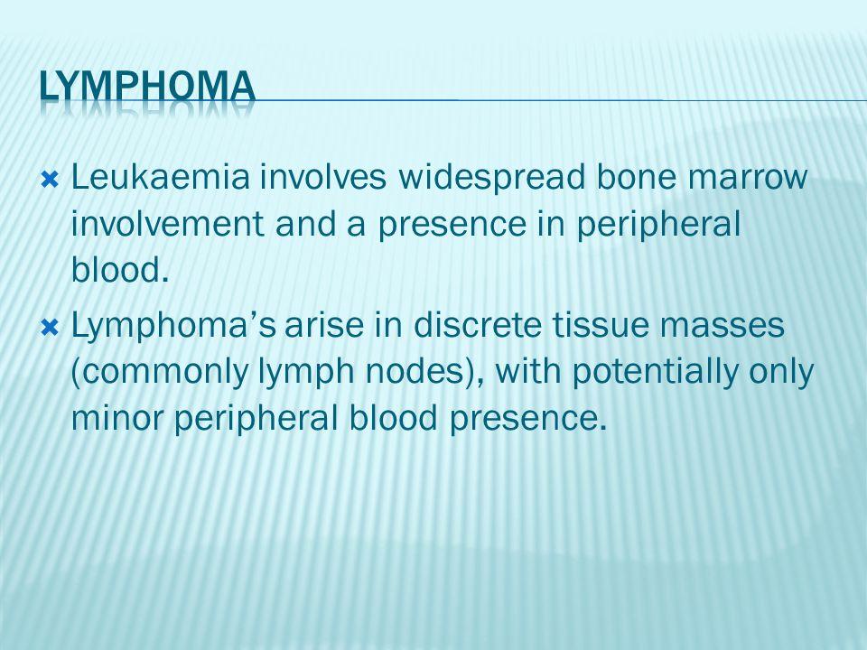  Leukaemia involves widespread bone marrow involvement and a presence in peripheral blood.