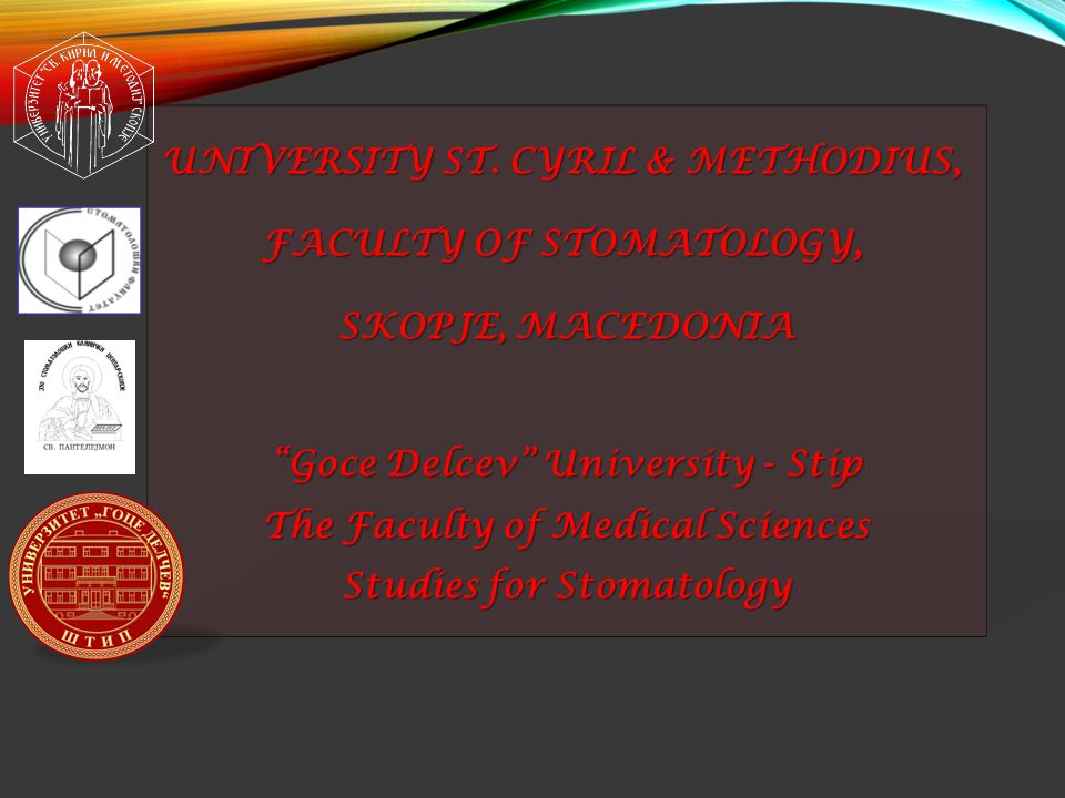 "UNIVERSITY ST. CYRIL & METHODIUS, FACULTY OF STOMATOLOGY, SKOPJE, MACEDONIA ""Goce Delcev"" University - Stip The Faculty of Medical Sciences Studies fo"