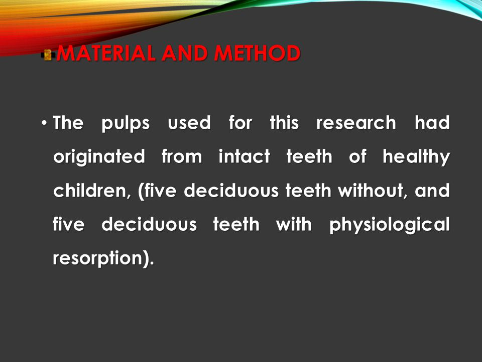 MATERIAL AND METHOD The pulps used for this research had originated from intact teeth of healthy children, (five deciduous teeth without, and five dec