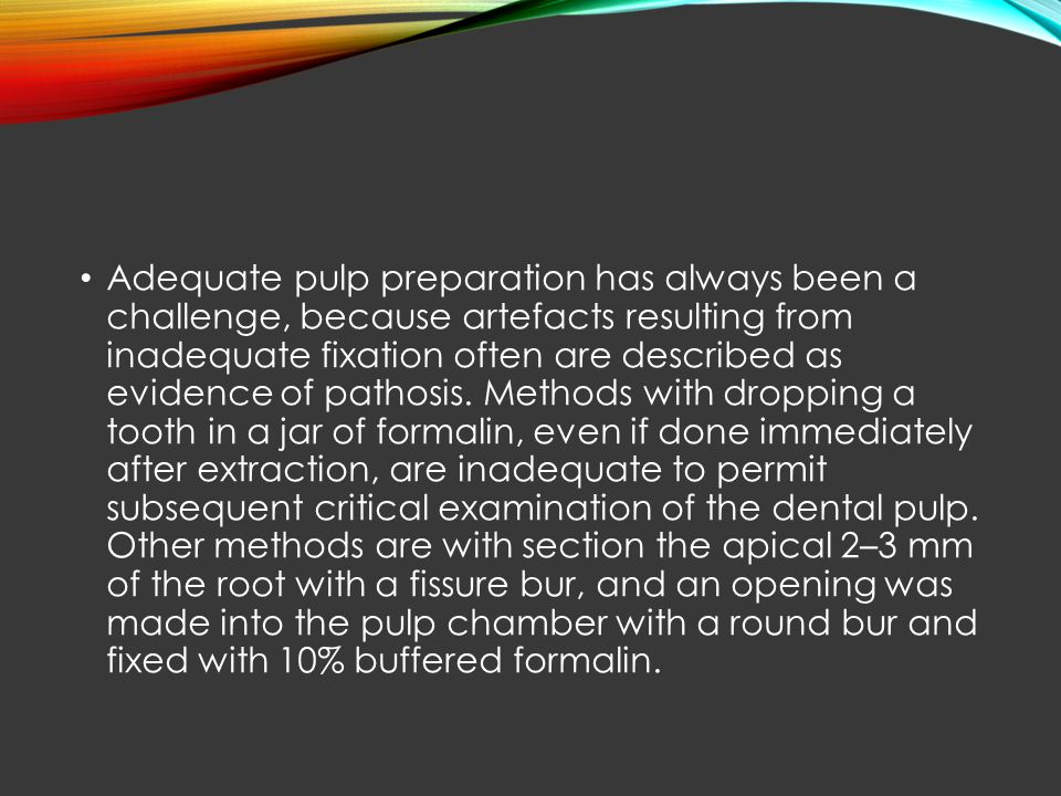 Adequate pulp preparation has always been a challenge, because artefacts resulting from inadequate fixation often are described as evidence of pathosi