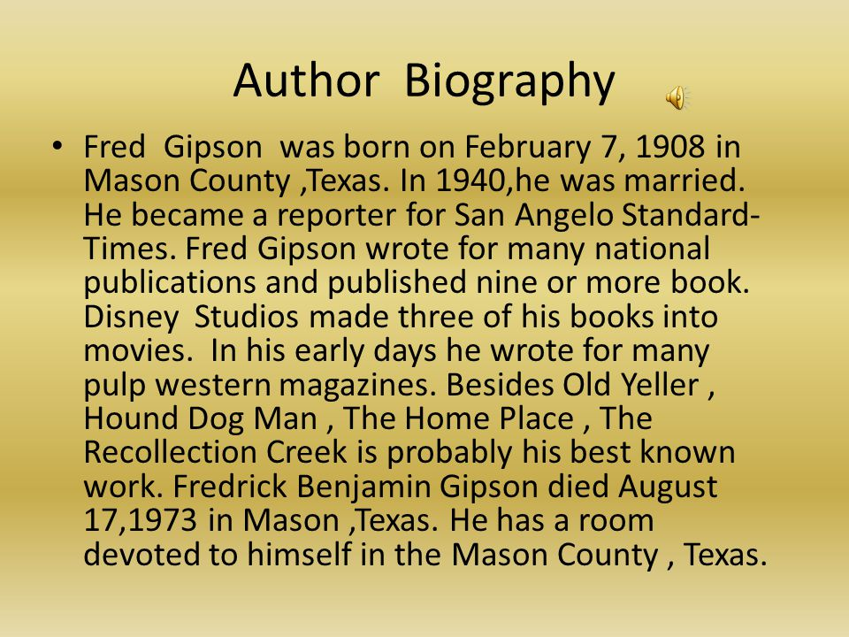 Author Biography Fred Gipson was born on February 7, 1908 in Mason County,Texas. In 1940,he was married. He became a reporter for San Angelo Standard-