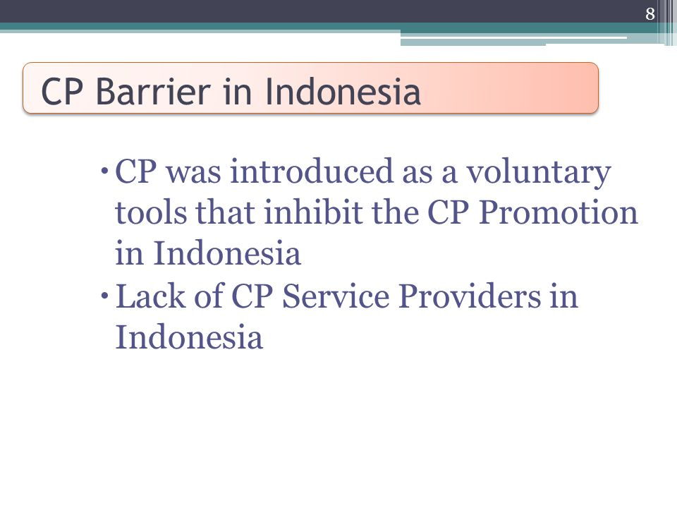 CP Barrier in Indonesia  CP was introduced as a voluntary tools that inhibit the CP Promotion in Indonesia  Lack of CP Service Providers in Indonesia 8