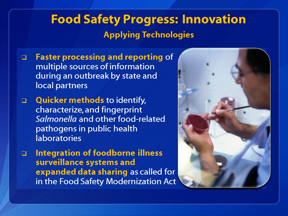 Food Safety Progress: Innovation  Faster processing and reporting of multiple sources of information during an outbreak by state and local partners 