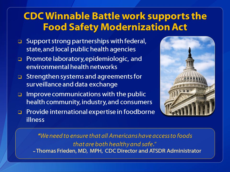CDC Winnable Battle work supports the Food Safety Modernization Act  Support strong partnerships with federal, state, and local public health agencie