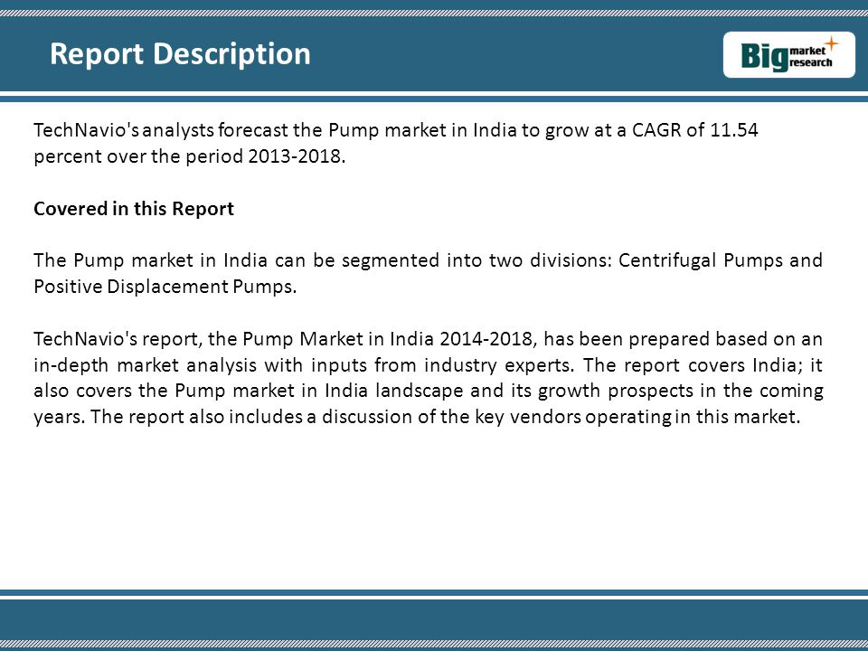 TechNavio's analysts forecast the Pump market in India to grow at a CAGR of 11.54 percent over the period 2013-2018. Covered in this Report The Pump m
