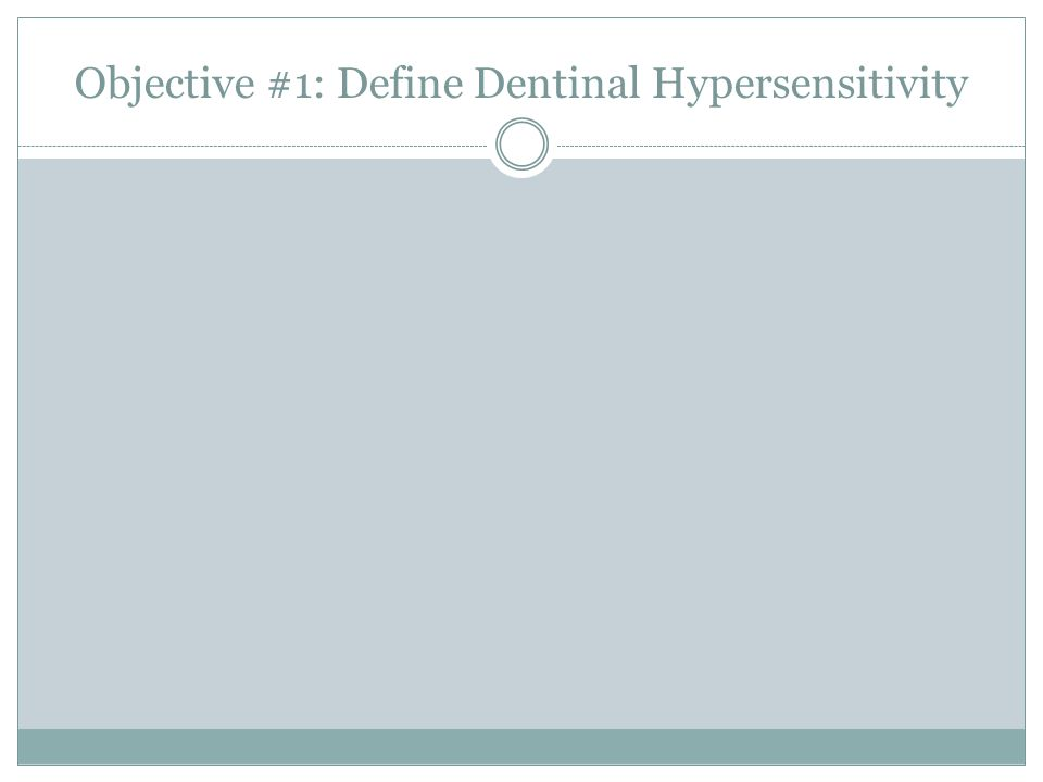 Objective #1: Define Dentinal Hypersensitivity