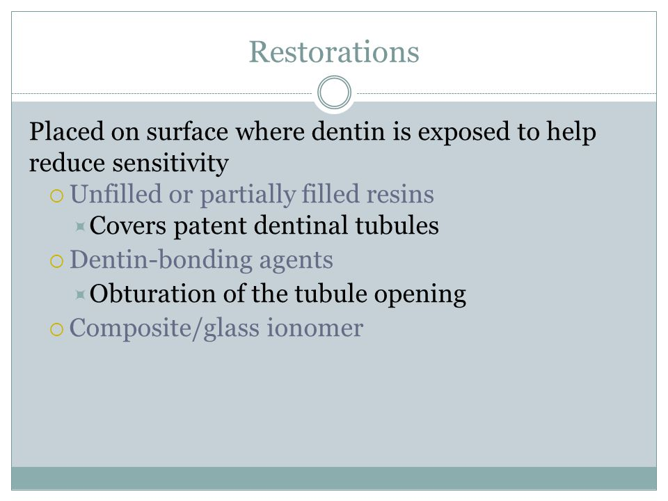 Restorations Placed on surface where dentin is exposed to help reduce sensitivity  Unfilled or partially filled resins  Covers patent dentinal tubul