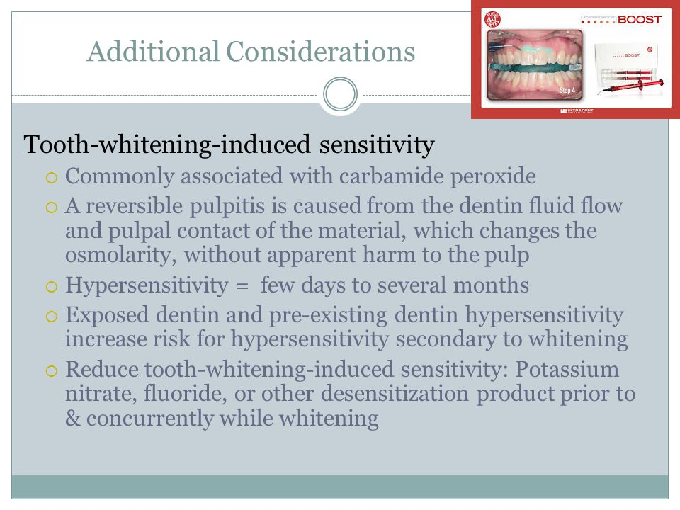 Additional Considerations Tooth-whitening-induced sensitivity  Commonly associated with carbamide peroxide  A reversible pulpitis is caused from the