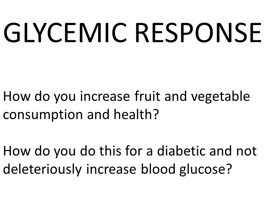 GLYCEMIC RESPONSE How do you increase fruit and vegetable consumption and health.