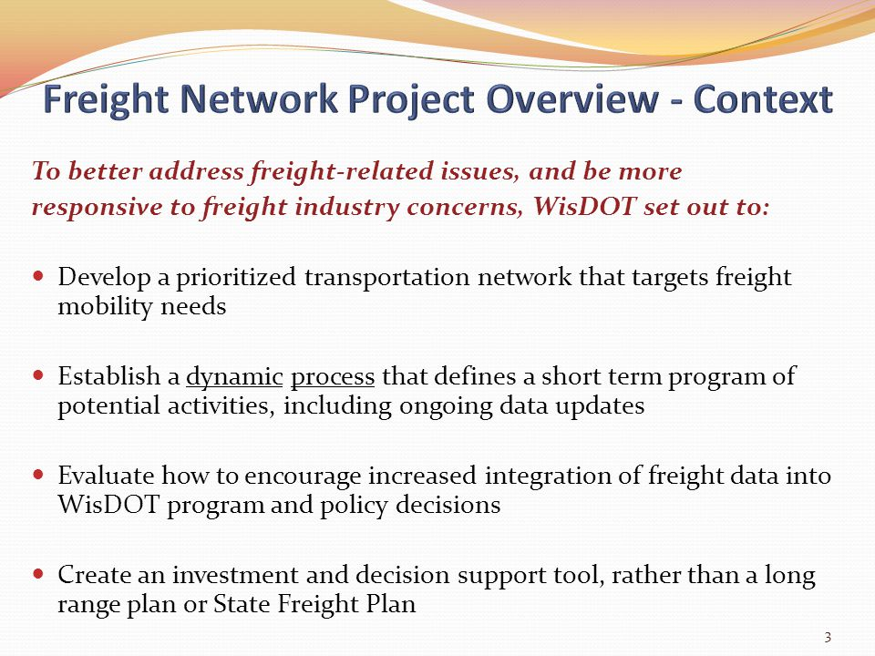 To better address freight-related issues, and be more responsive to freight industry concerns, WisDOT set out to: Develop a prioritized transportation