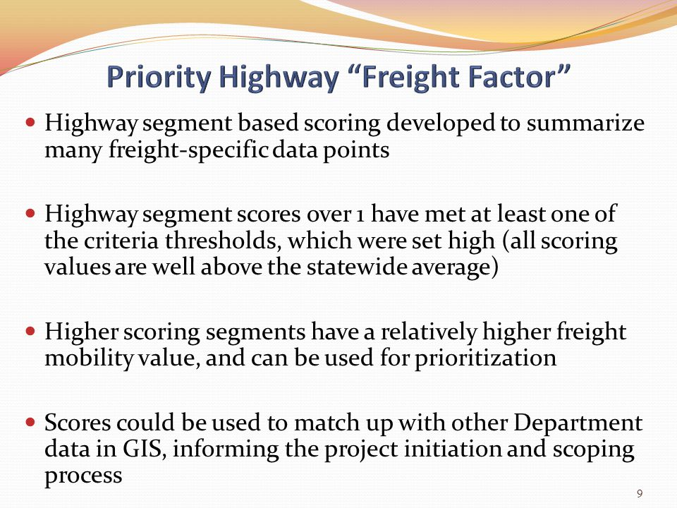 Highway segment based scoring developed to summarize many freight-specific data points Highway segment scores over 1 have met at least one of the crit