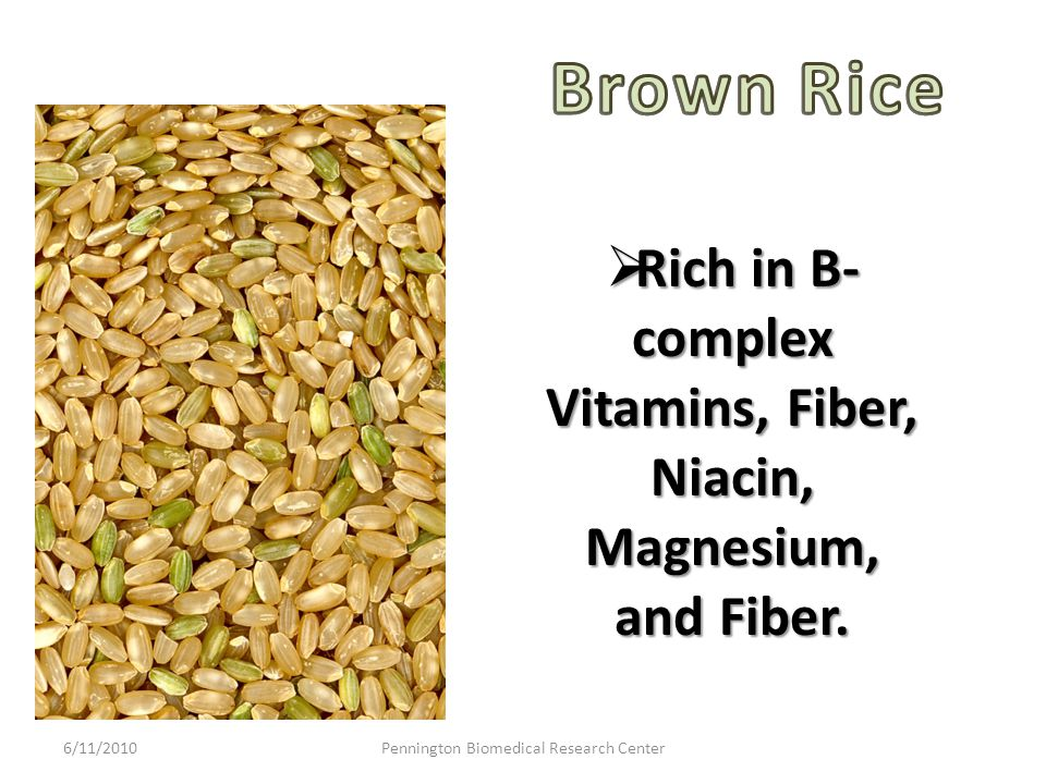  Rich in B- complex Vitamins, Fiber, Niacin, Magnesium, and Fiber.