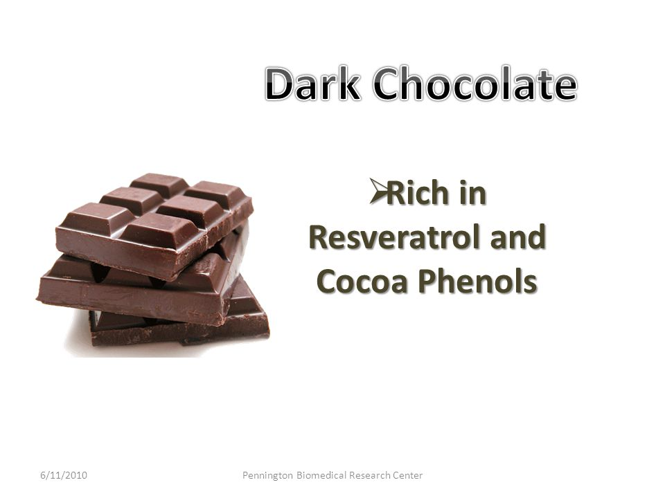  Rich in Resveratrol and Cocoa Phenols 6/11/2010Pennington Biomedical Research Center