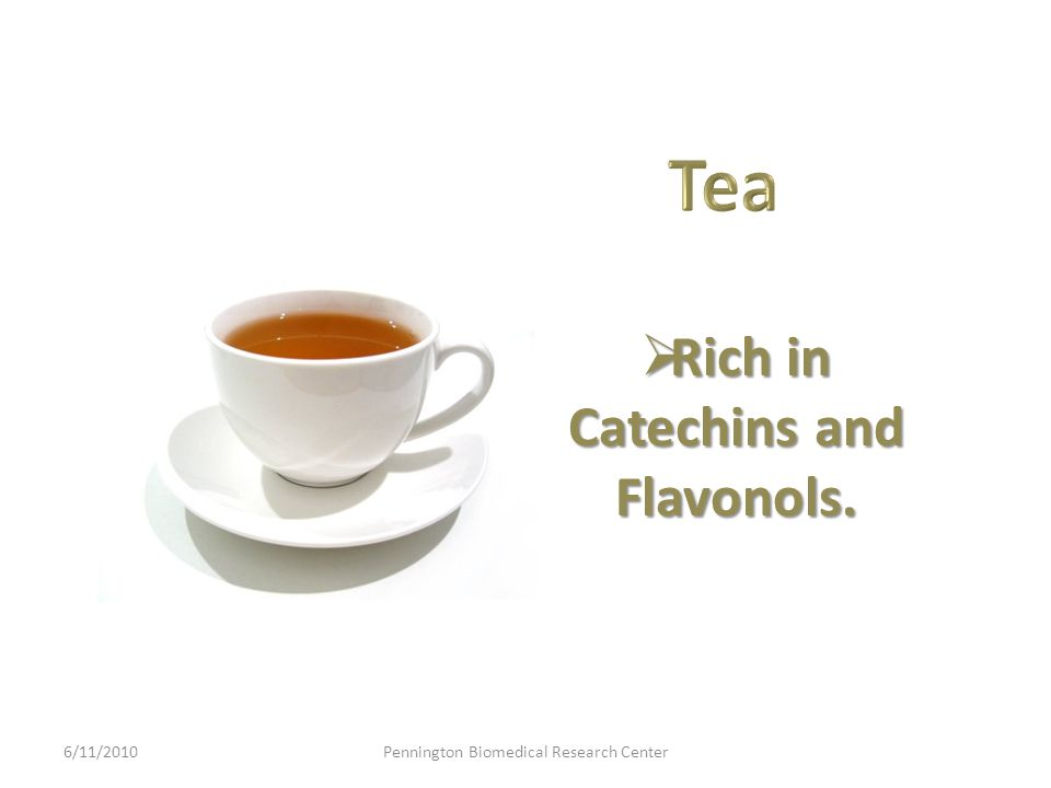  Rich in Catechins and Flavonols. 6/11/2010Pennington Biomedical Research Center