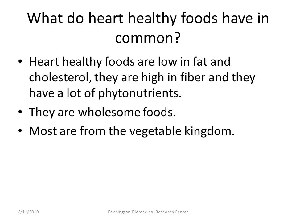 What do heart healthy foods have in common.