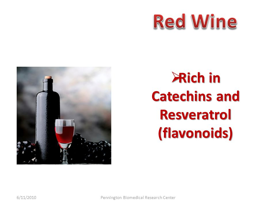 Rich in Catechins and Resveratrol (flavonoids) 6/11/2010Pennington Biomedical Research Center