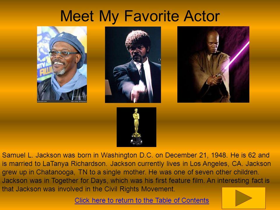 Meet My Favorite Actor Samuel L. Jackson was born in Washington D.C.
