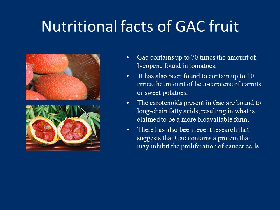 Nutritional facts of GAC fruit Gac contains up to 70 times the amount of lycopene found in tomatoes.