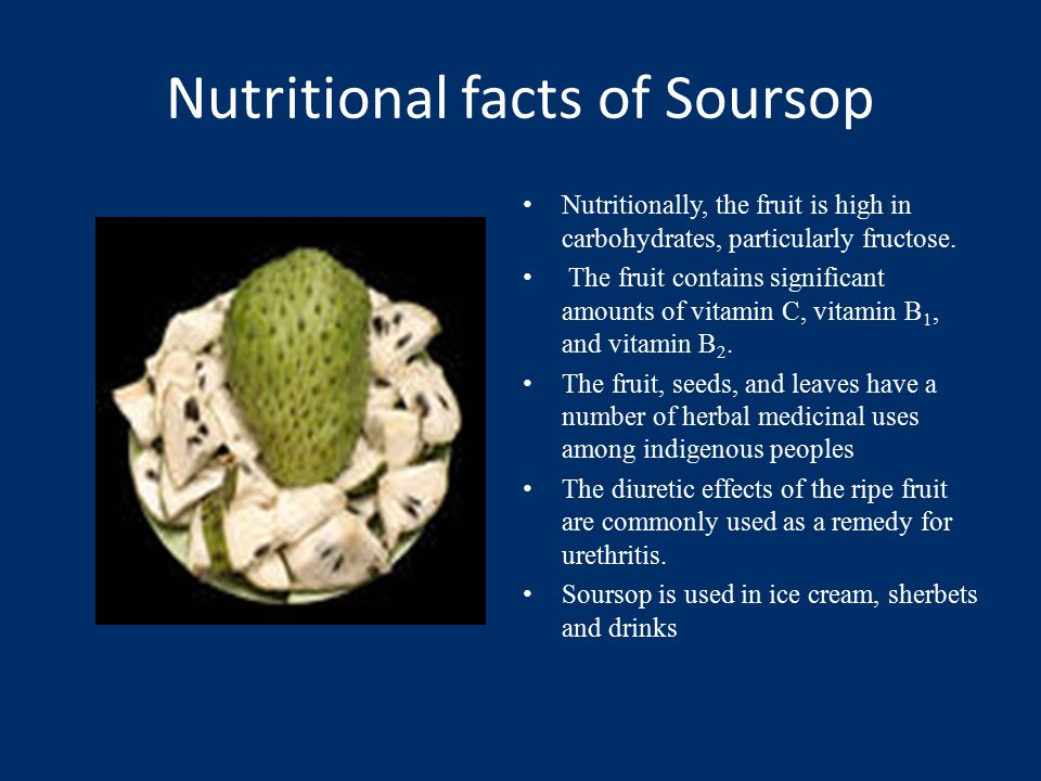 Nutritional facts of Soursop Nutritionally, the fruit is high in carbohydrates, particularly fructose.