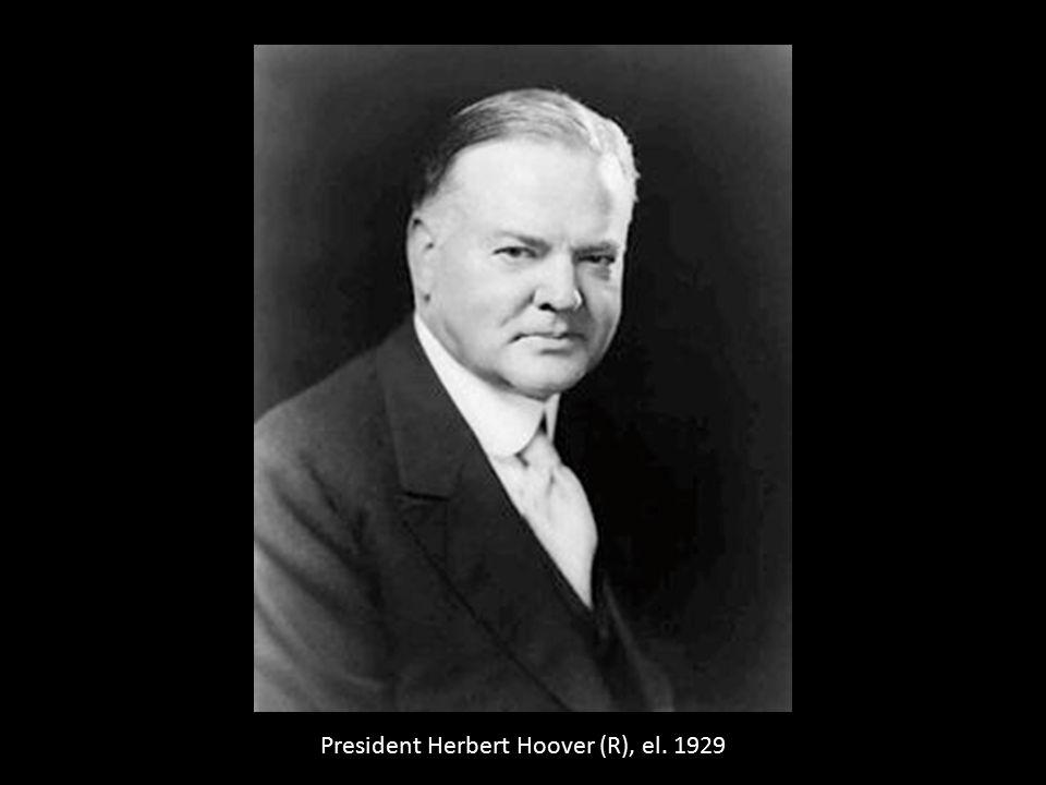 President Herbert Hoover (R), el. 1929