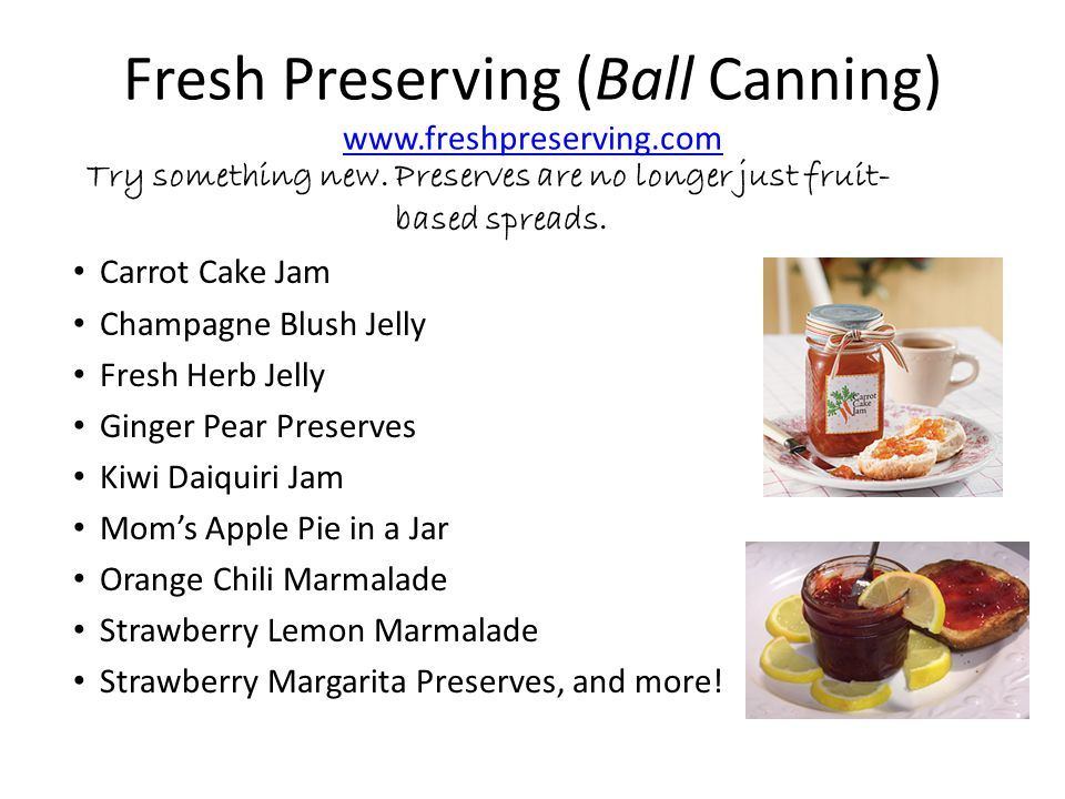 Fresh Preserving (Ball Canning) www.freshpreserving.com www.freshpreserving.com Try something new.