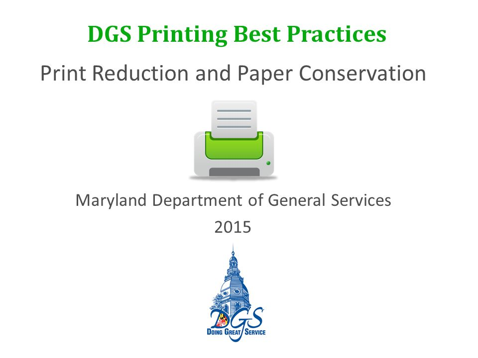 DGS Printing Best Practices Print Reduction and Paper Conservation Maryland Department of General Services 2015