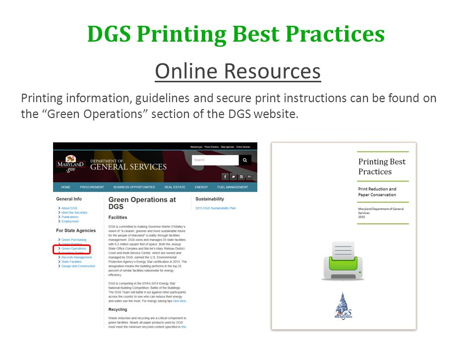 DGS Printing Best Practices Online Resources Printing information, guidelines and secure print instructions can be found on the Green Operations section of the DGS website.