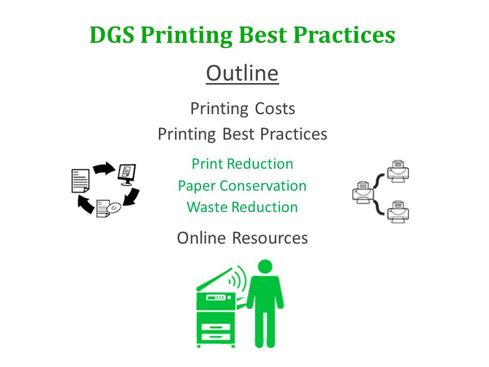 DGS Printing Best Practices Outline Printing Costs Printing Best Practices Print Reduction Paper Conservation Waste Reduction Online Resources