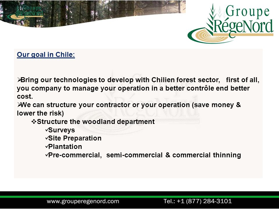 Our goal in Chile:  Bring our technologies to develop with Chilien forest sector, first of all, you company to manage your operation in a better contrôle end better cost.