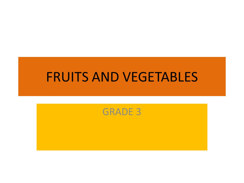 FRUITS AND VEGETABLES GRADE 3