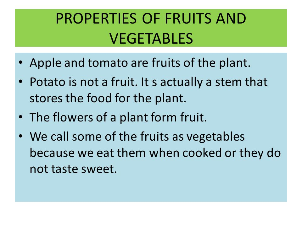 PROPERTIES OF FRUITS AND VEGETABLES Apple and tomato are fruits of the plant.