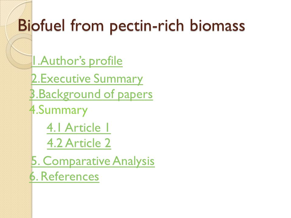 Biofuel from pectin-rich biomass 1.Author's profile 2.Executive Summary 3.Background of papers 4.Summary2.Executive Summary 3.Background of papers 4.1 Article 1 4.2 Article 24.1 Article 14.2 Article 2 5.
