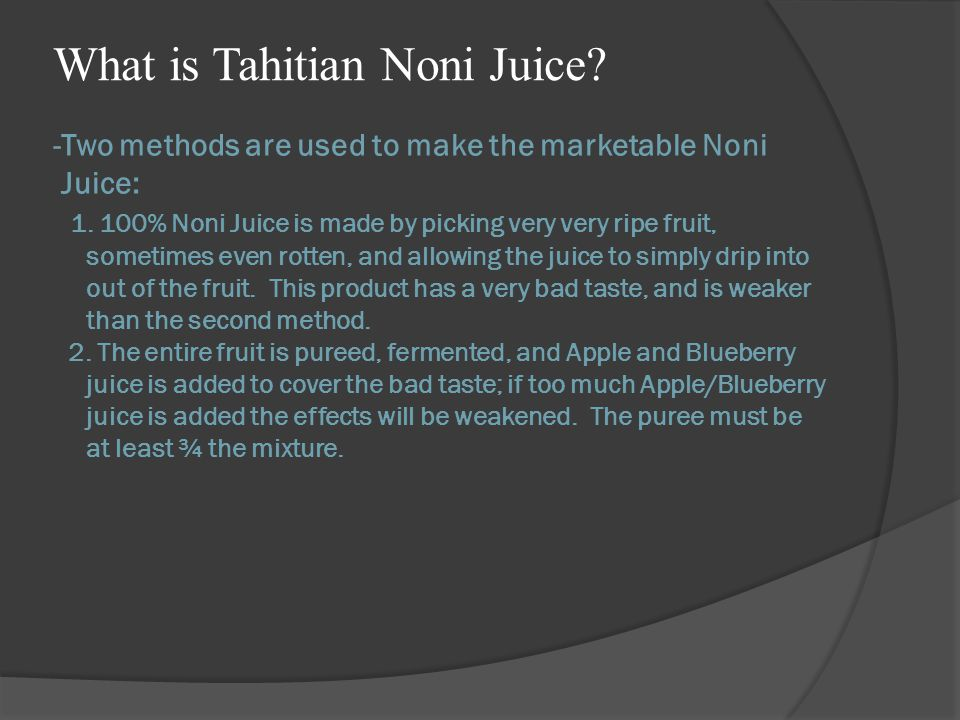 -Two methods are used to make the marketable Noni Juice: 1.