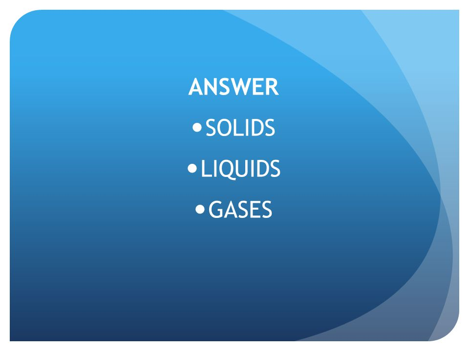 ANSWER SOLIDS LIQUIDS GASES