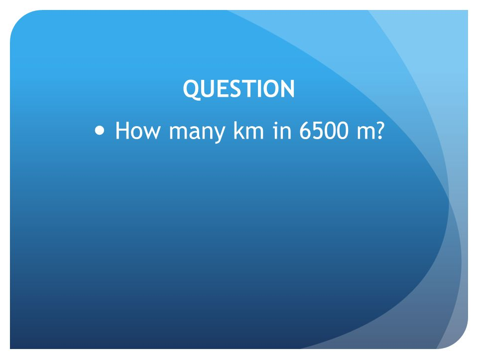 QUESTION How many km in 6500 m