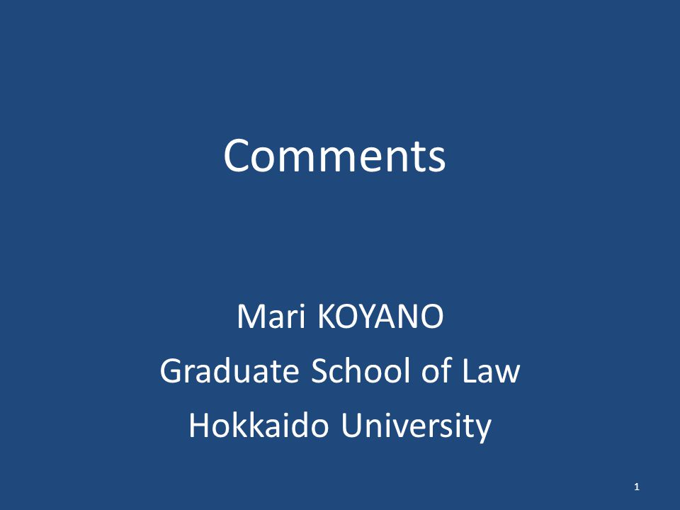 Comments Mari KOYANO Graduate School of Law Hokkaido University 1