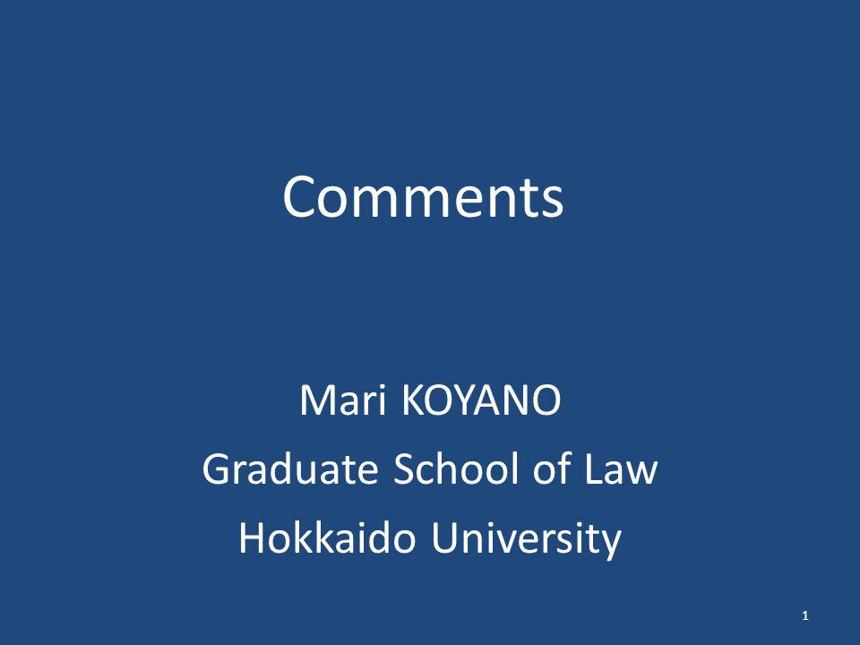 Comments Mari KOYANO Graduate School of Law Hokkaido University 1