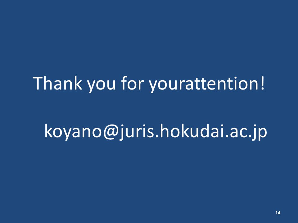 Thank you for yourattention! koyano@juris.hokudai.ac.jp 14