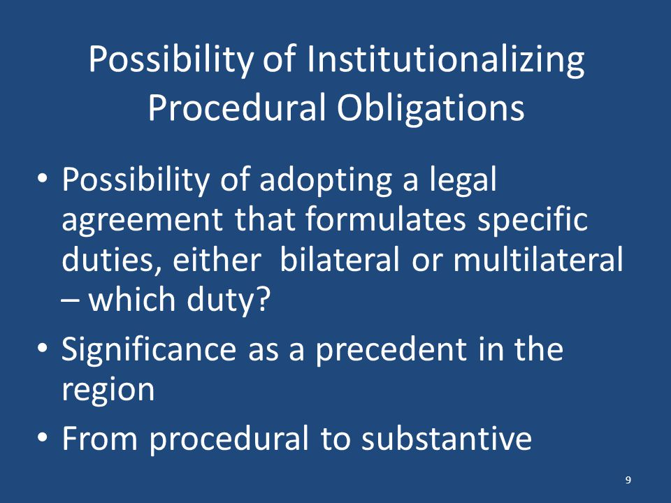 Possibility of Institutionalizing Procedural Obligations Possibility of adopting a legal agreement that formulates specific duties, either bilateral o