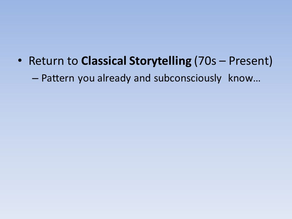 Return to Classical Storytelling (70s – Present) – Pattern you already and subconsciously know…
