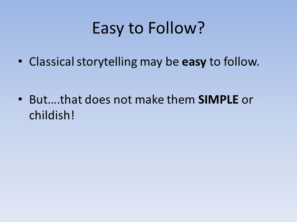 Easy to Follow? Classical storytelling may be easy to follow. But….that does not make them SIMPLE or childish!