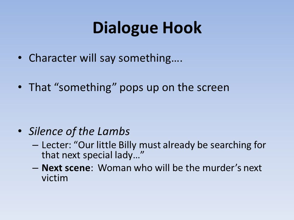 """Dialogue Hook Character will say something…. That """"something"""" pops up on the screen Silence of the Lambs – Lecter: """"Our little Billy must already be s"""
