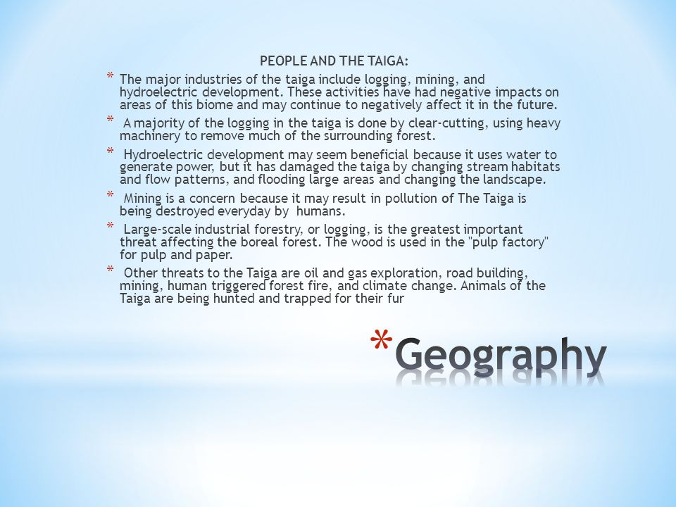 PEOPLE AND THE TAIGA: * The major industries of the taiga include logging, mining, and hydroelectric development.