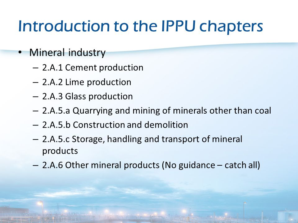 Introduction to the IPPU chapters Chemical industry – 2.B Chemical Industry – 2.B.7 Soda ash production Chapter 2B covers a lot of different processes within the chemical industry, e.g.: – NH3 production – Nitric acid production – Calcium carbide production – Other chemical industry