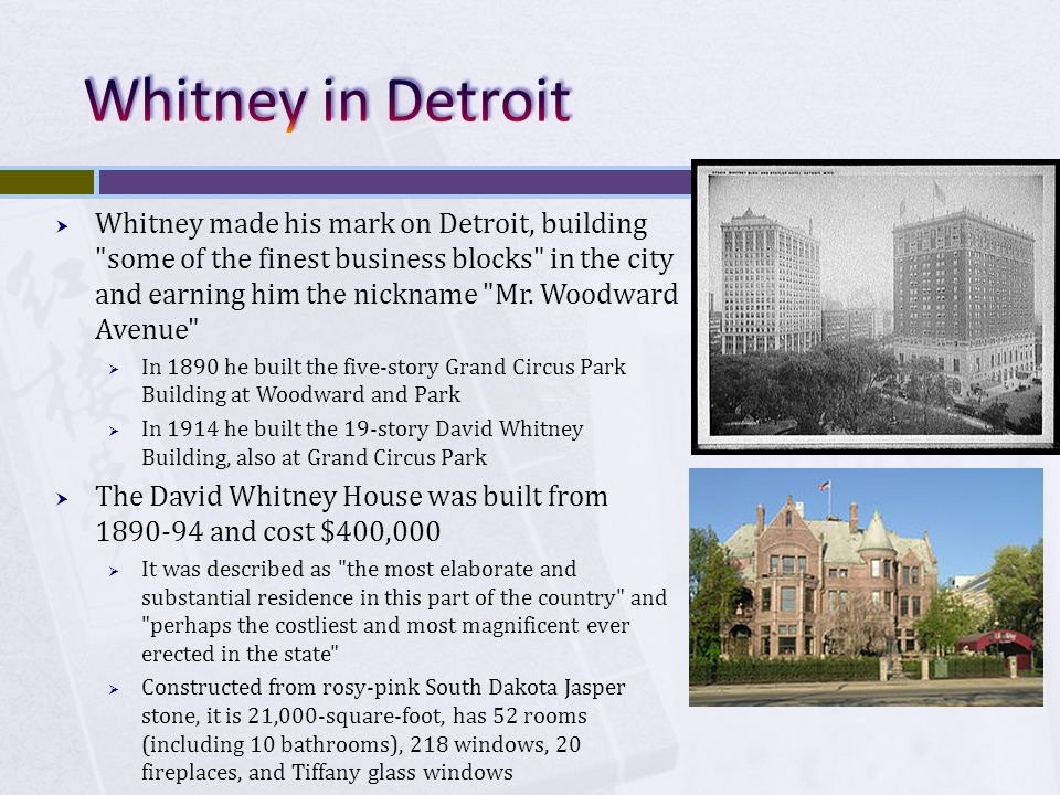  Whitney made his mark on Detroit, building some of the finest business blocks in the city and earning him the nickname Mr.